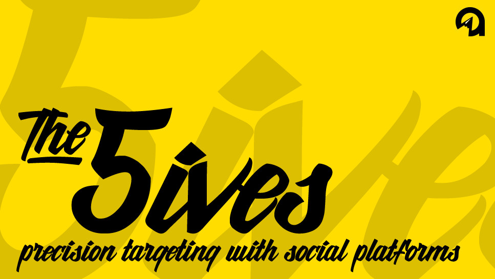 The 5ives: Precision Targeting with Social Platforms