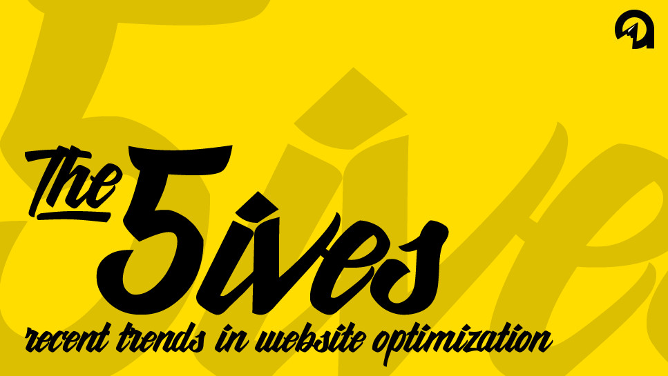 The 5ives: Recent Trends in Website Optimization