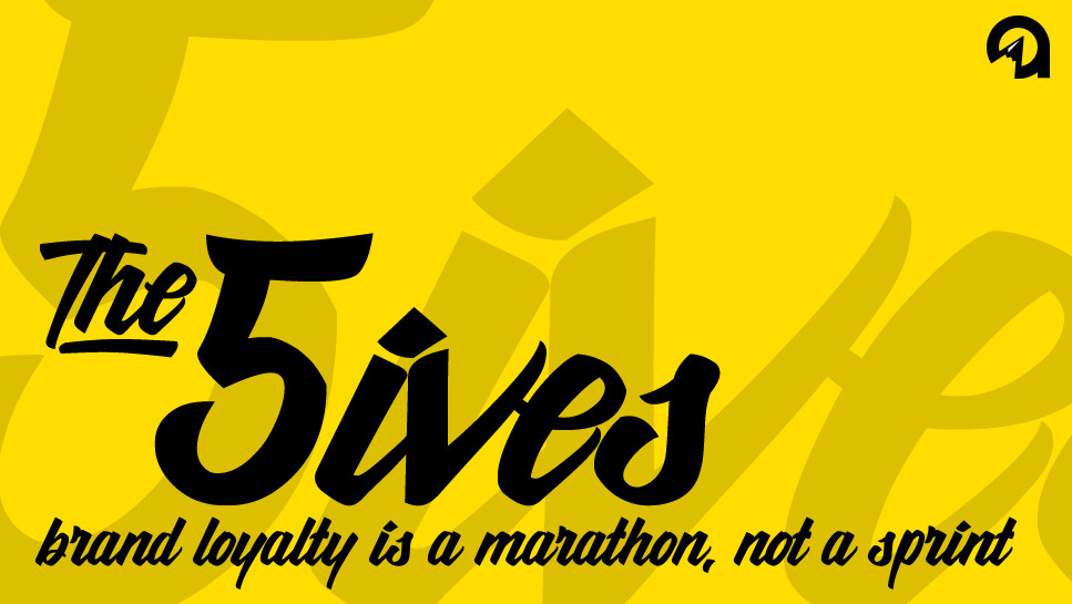 The 5ives: Brand Loyalty Is a Marathon, Not a Sprint