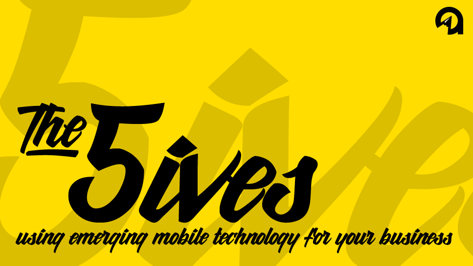 The 5ives: Using Emerging Mobile Technology for Your Business