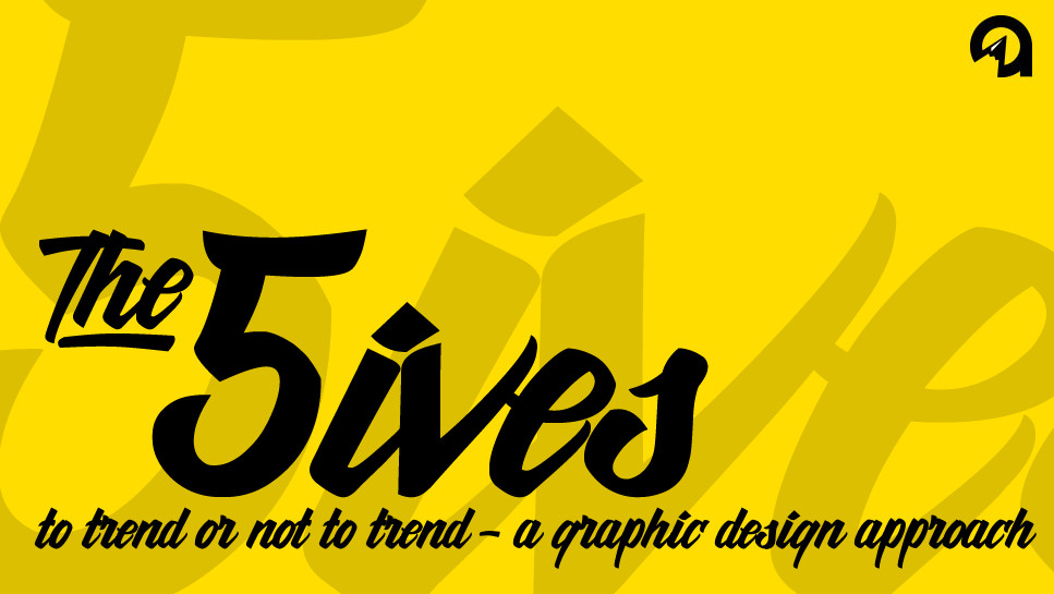 The 5ives: To Trend or Not to Trend – A Graphic Design Approach